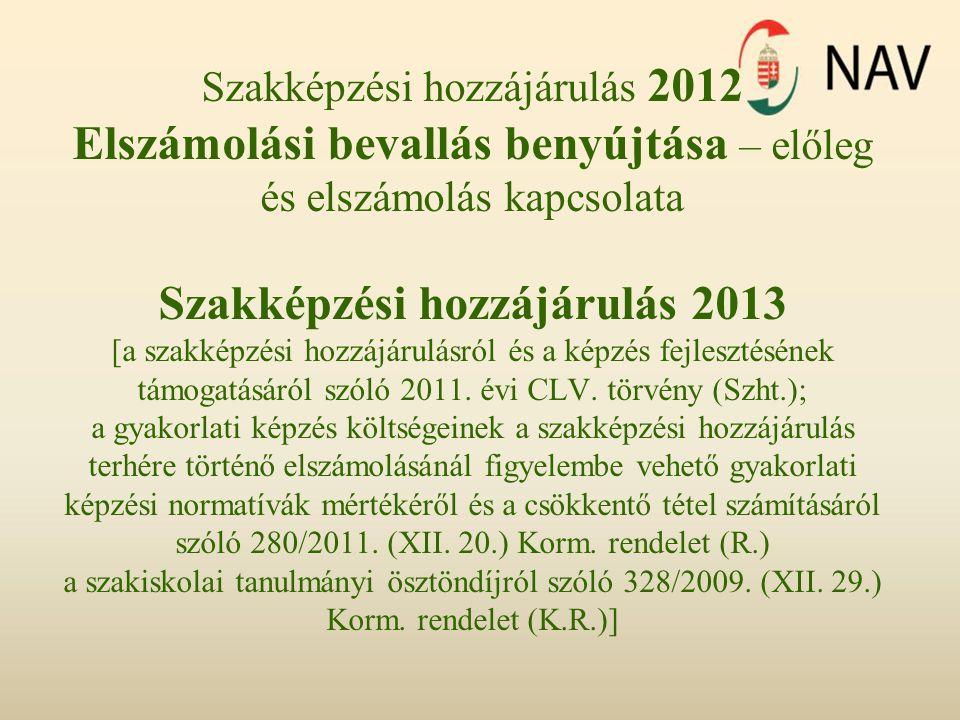 Szakképzési hozzájárulás 2012 Elszámolási bevallás benyújtása – előleg és elszámolás kapcsolata Szakképzési hozzájárulás 2013 [a szakképzési hozzájárulásról és a képzés fejlesztésének támogatásáról szóló 2011.